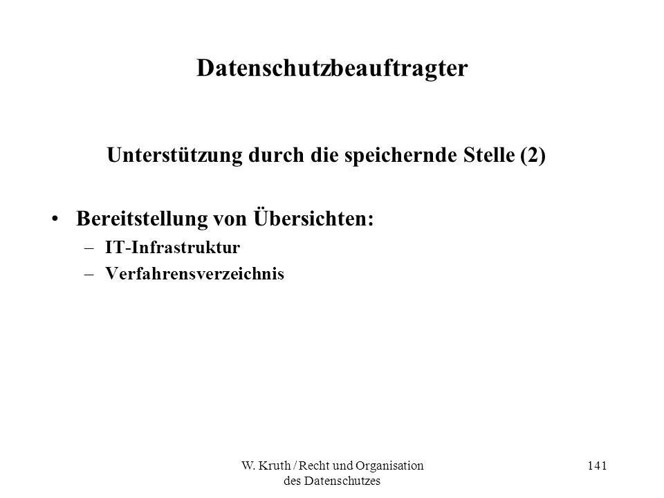 W. Kruth / Recht und Organisation des Datenschutzes 141 Datenschutzbeauftragter Unterstützung durch die speichernde Stelle (2) Bereitstellung von Über