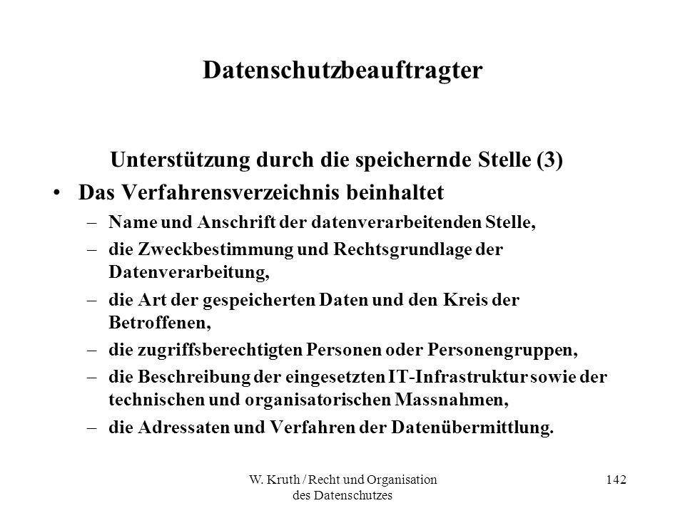 W. Kruth / Recht und Organisation des Datenschutzes 142 Datenschutzbeauftragter Unterstützung durch die speichernde Stelle (3) Das Verfahrensverzeichn