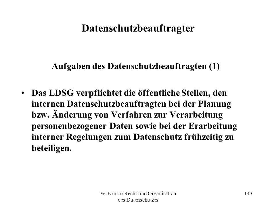 W. Kruth / Recht und Organisation des Datenschutzes 143 Datenschutzbeauftragter Aufgaben des Datenschutzbeauftragten (1) Das LDSG verpflichtet die öff