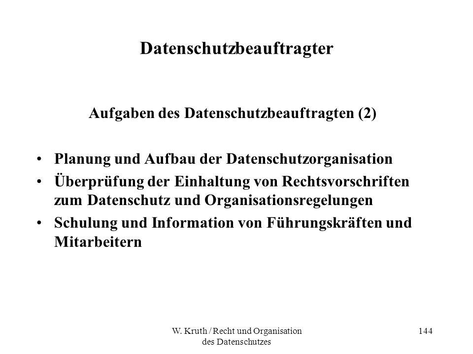 W. Kruth / Recht und Organisation des Datenschutzes 144 Datenschutzbeauftragter Aufgaben des Datenschutzbeauftragten (2) Planung und Aufbau der Datens