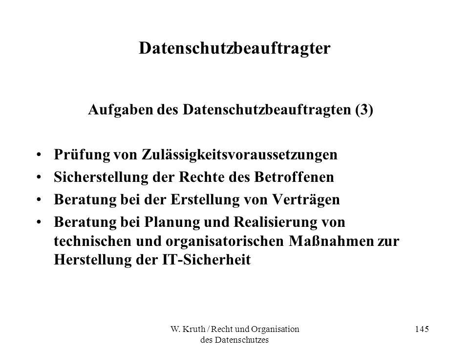 W. Kruth / Recht und Organisation des Datenschutzes 145 Datenschutzbeauftragter Aufgaben des Datenschutzbeauftragten (3) Prüfung von Zulässigkeitsvora