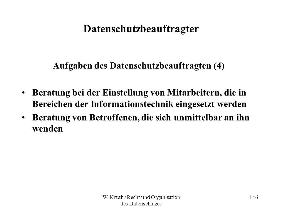 W. Kruth / Recht und Organisation des Datenschutzes 146 Datenschutzbeauftragter Aufgaben des Datenschutzbeauftragten (4) Beratung bei der Einstellung