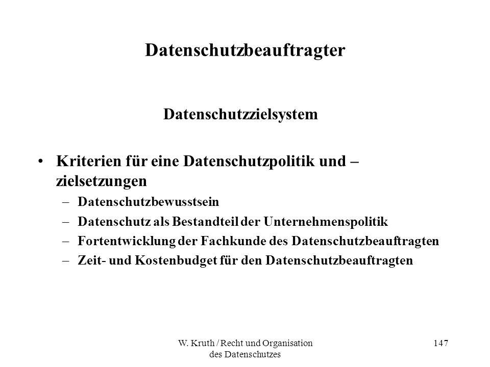 W. Kruth / Recht und Organisation des Datenschutzes 147 Datenschutzbeauftragter Datenschutzzielsystem Kriterien für eine Datenschutzpolitik und – ziel