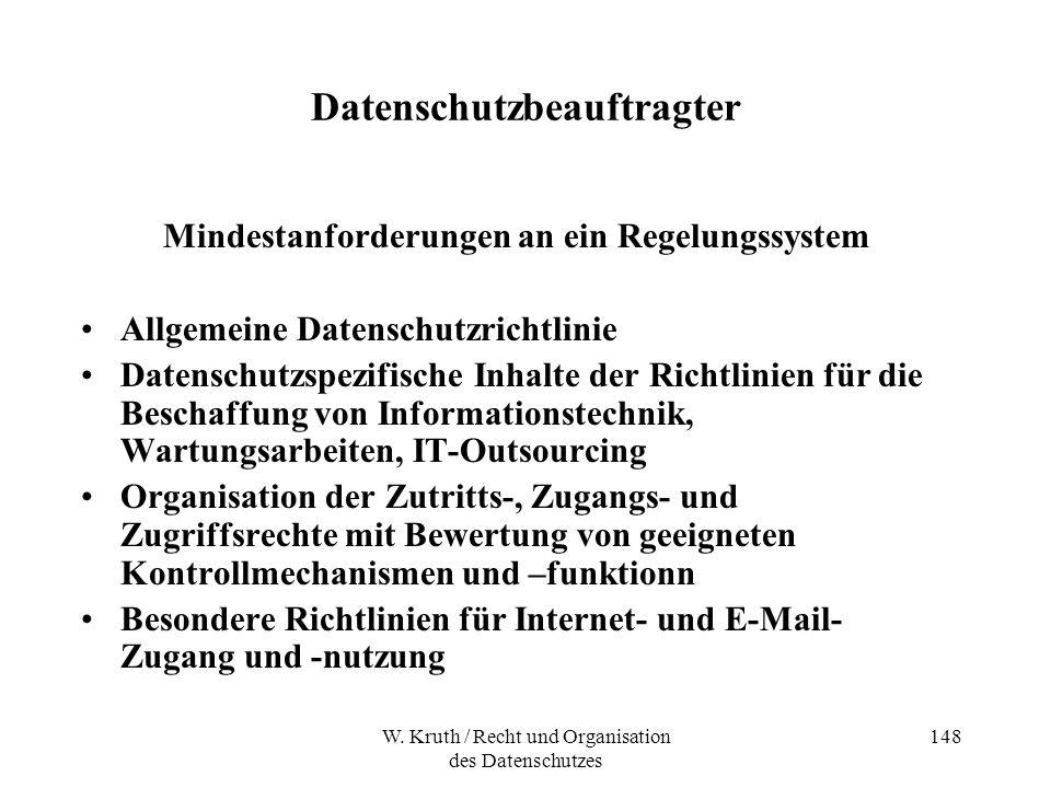 W. Kruth / Recht und Organisation des Datenschutzes 148 Datenschutzbeauftragter Mindestanforderungen an ein Regelungssystem Allgemeine Datenschutzrich
