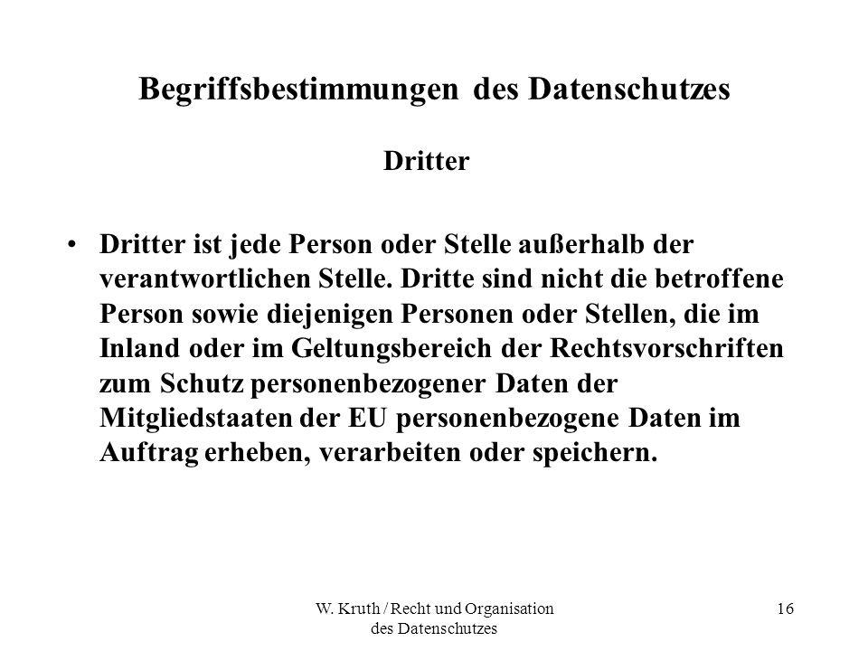 W. Kruth / Recht und Organisation des Datenschutzes 16 Begriffsbestimmungen des Datenschutzes Dritter Dritter ist jede Person oder Stelle außerhalb de