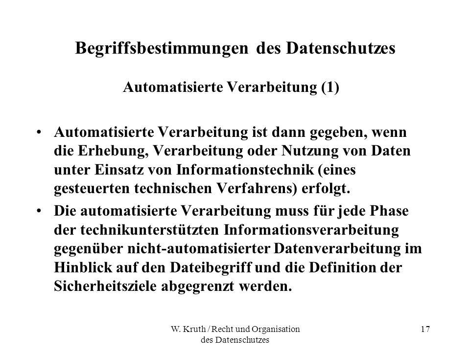W. Kruth / Recht und Organisation des Datenschutzes 17 Begriffsbestimmungen des Datenschutzes Automatisierte Verarbeitung (1) Automatisierte Verarbeit