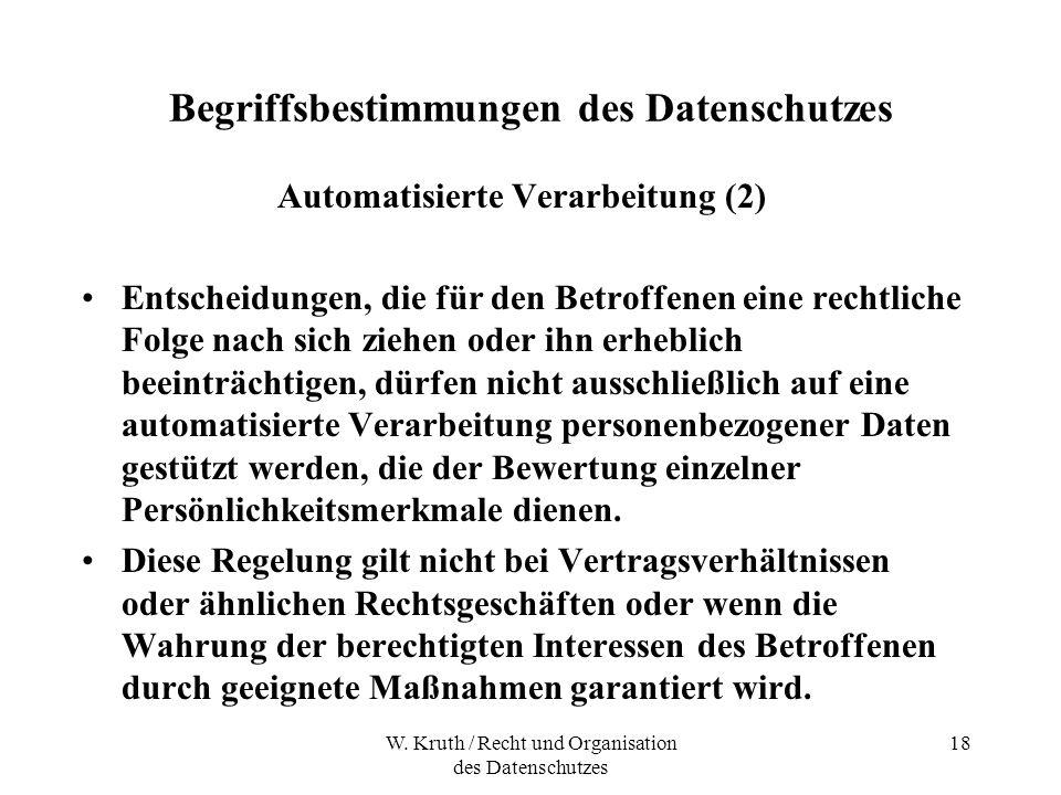 W. Kruth / Recht und Organisation des Datenschutzes 18 Begriffsbestimmungen des Datenschutzes Automatisierte Verarbeitung (2) Entscheidungen, die für