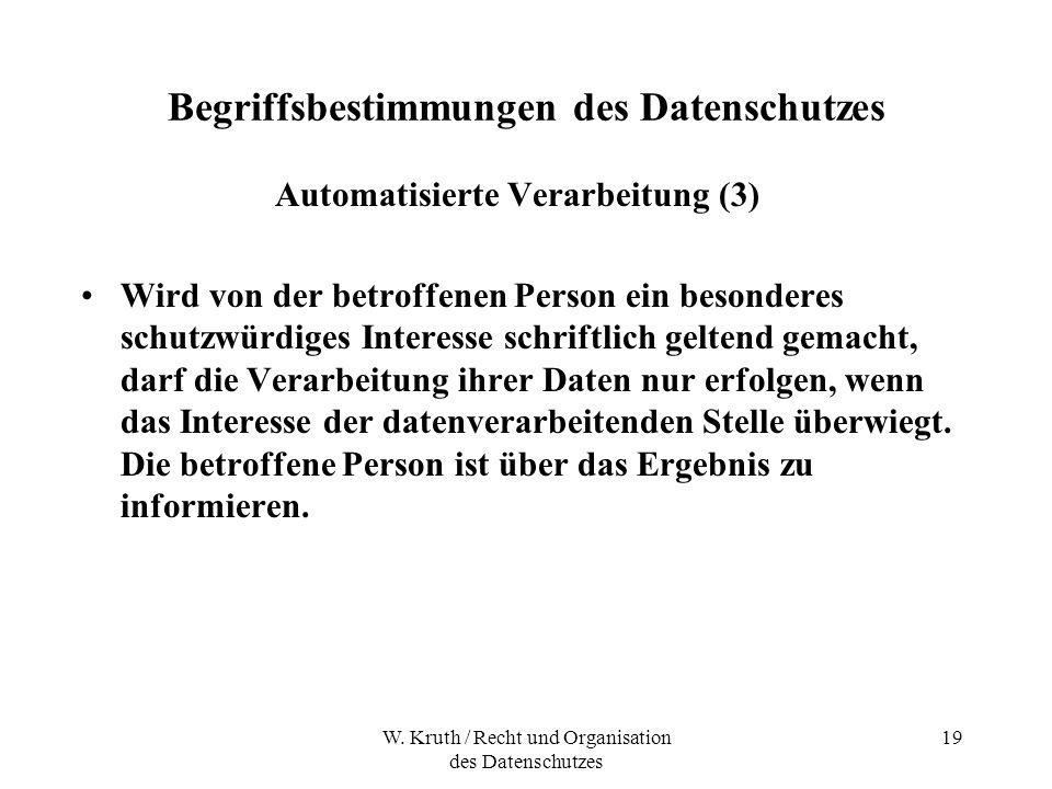 W. Kruth / Recht und Organisation des Datenschutzes 19 Begriffsbestimmungen des Datenschutzes Automatisierte Verarbeitung (3) Wird von der betroffenen