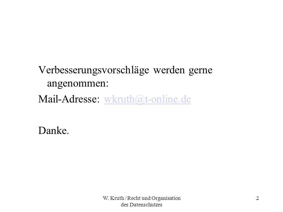 W. Kruth / Recht und Organisation des Datenschutzes 2 Verbesserungsvorschläge werden gerne angenommen: Mail-Adresse: wkruth@t-online.dewkruth@t-online
