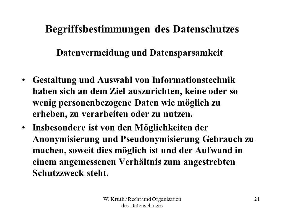 W. Kruth / Recht und Organisation des Datenschutzes 21 Begriffsbestimmungen des Datenschutzes Datenvermeidung und Datensparsamkeit Gestaltung und Ausw