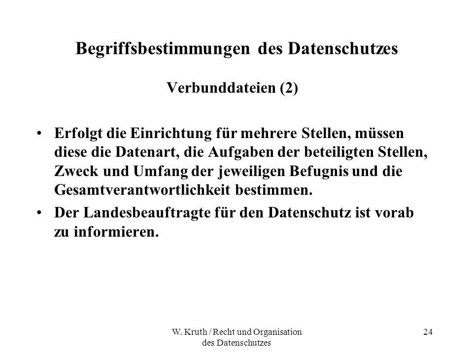 W. Kruth / Recht und Organisation des Datenschutzes 24 Begriffsbestimmungen des Datenschutzes Verbunddateien (2) Erfolgt die Einrichtung für mehrere S