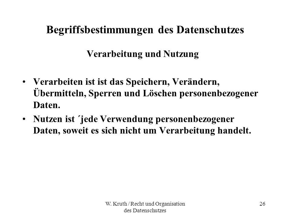 W. Kruth / Recht und Organisation des Datenschutzes 26 Begriffsbestimmungen des Datenschutzes Verarbeitung und Nutzung Verarbeiten ist ist das Speiche