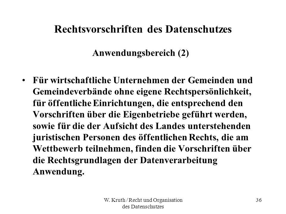 W. Kruth / Recht und Organisation des Datenschutzes 36 Rechtsvorschriften des Datenschutzes Anwendungsbereich (2) Für wirtschaftliche Unternehmen der