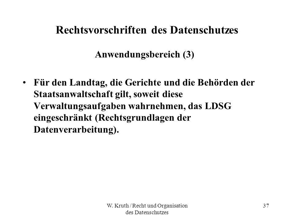 W. Kruth / Recht und Organisation des Datenschutzes 37 Rechtsvorschriften des Datenschutzes Anwendungsbereich (3) Für den Landtag, die Gerichte und di