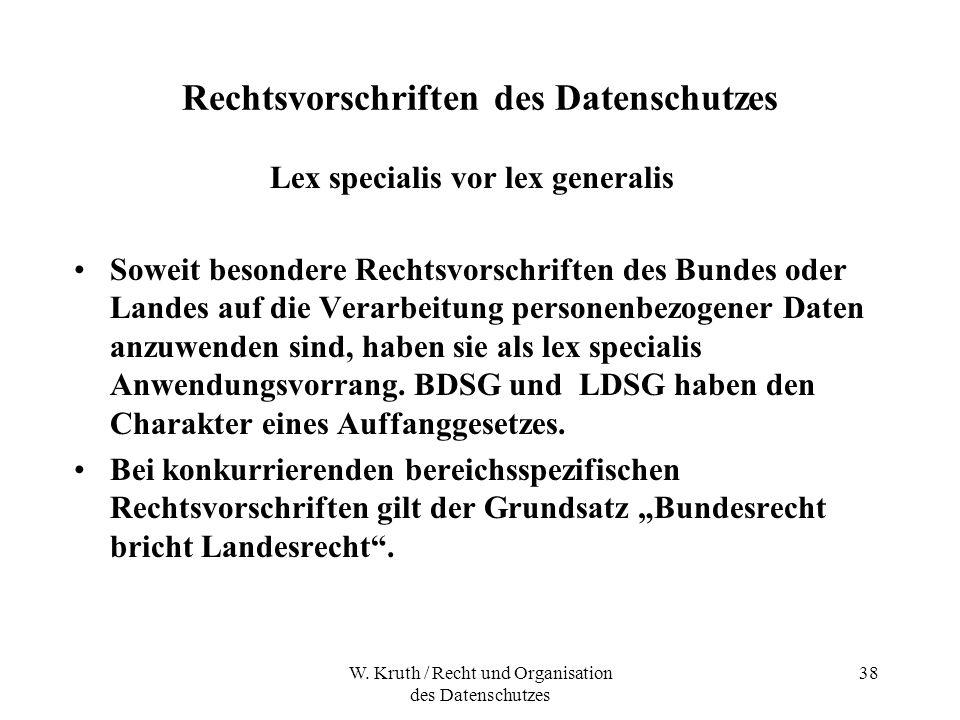 W. Kruth / Recht und Organisation des Datenschutzes 38 Rechtsvorschriften des Datenschutzes Lex specialis vor lex generalis Soweit besondere Rechtsvor