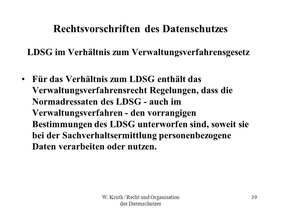 W. Kruth / Recht und Organisation des Datenschutzes 39 Rechtsvorschriften des Datenschutzes LDSG im Verhältnis zum Verwaltungsverfahrensgesetz Für das
