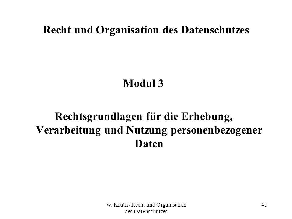 W. Kruth / Recht und Organisation des Datenschutzes 41 Recht und Organisation des Datenschutzes Modul 3 Rechtsgrundlagen für die Erhebung, Verarbeitun