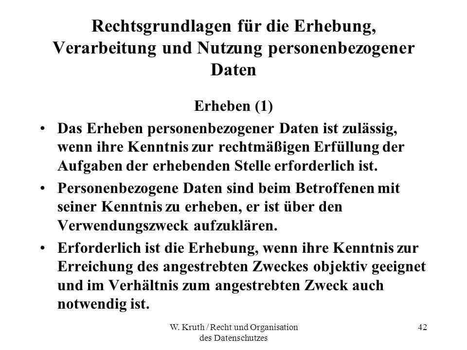 W. Kruth / Recht und Organisation des Datenschutzes 42 Rechtsgrundlagen für die Erhebung, Verarbeitung und Nutzung personenbezogener Daten Erheben (1)