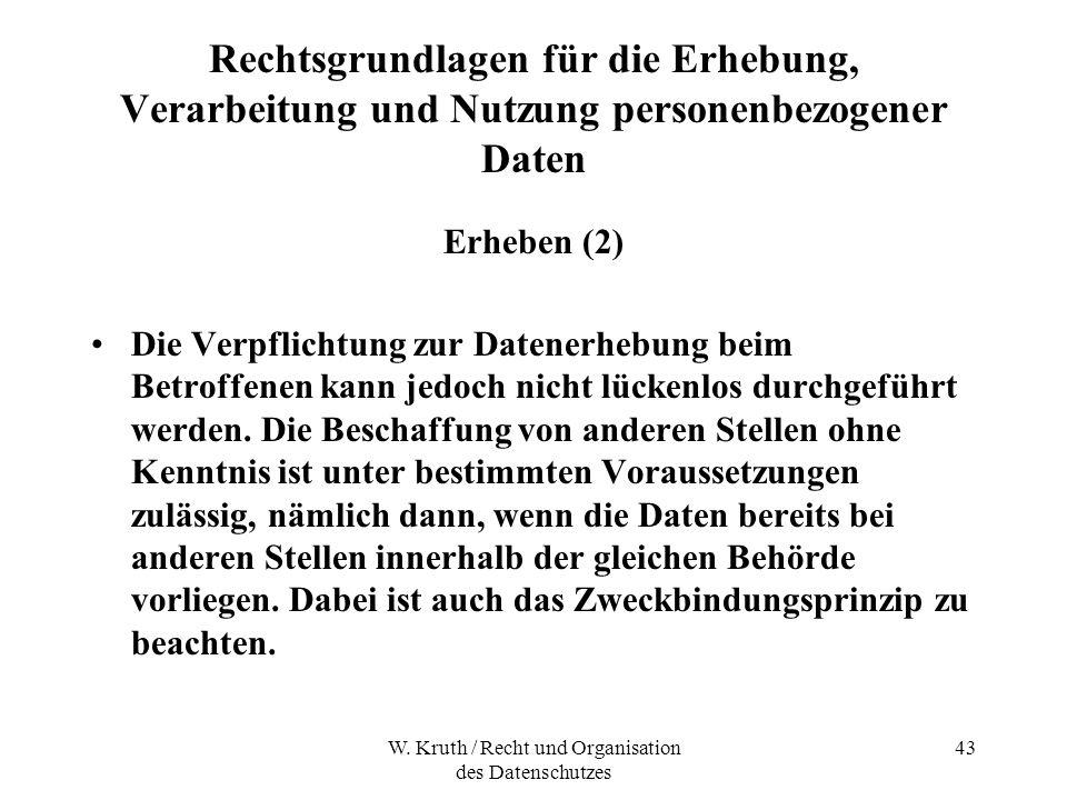 W. Kruth / Recht und Organisation des Datenschutzes 43 Rechtsgrundlagen für die Erhebung, Verarbeitung und Nutzung personenbezogener Daten Erheben (2)