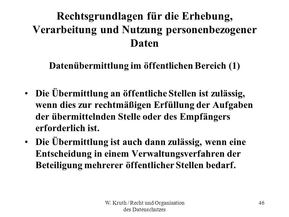 W. Kruth / Recht und Organisation des Datenschutzes 46 Rechtsgrundlagen für die Erhebung, Verarbeitung und Nutzung personenbezogener Daten Datenübermi