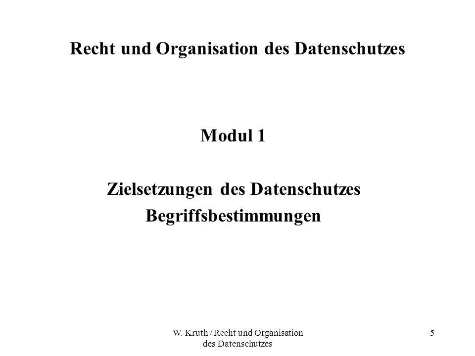 W. Kruth / Recht und Organisation des Datenschutzes 5 Recht und Organisation des Datenschutzes Modul 1 Zielsetzungen des Datenschutzes Begriffsbestimm
