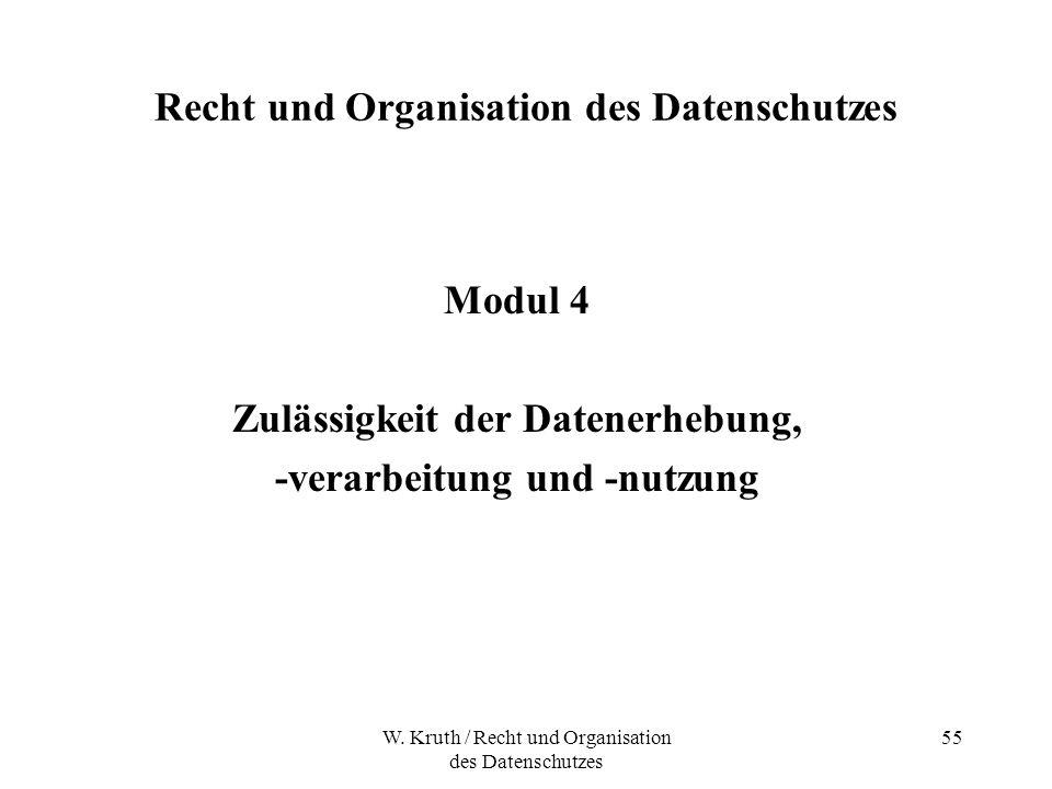 W. Kruth / Recht und Organisation des Datenschutzes 55 Recht und Organisation des Datenschutzes Modul 4 Zulässigkeit der Datenerhebung, -verarbeitung