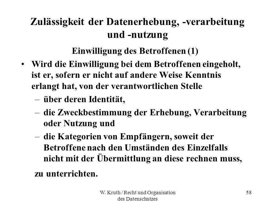 W. Kruth / Recht und Organisation des Datenschutzes 58 Zulässigkeit der Datenerhebung, -verarbeitung und -nutzung Einwilligung des Betroffenen (1) Wir