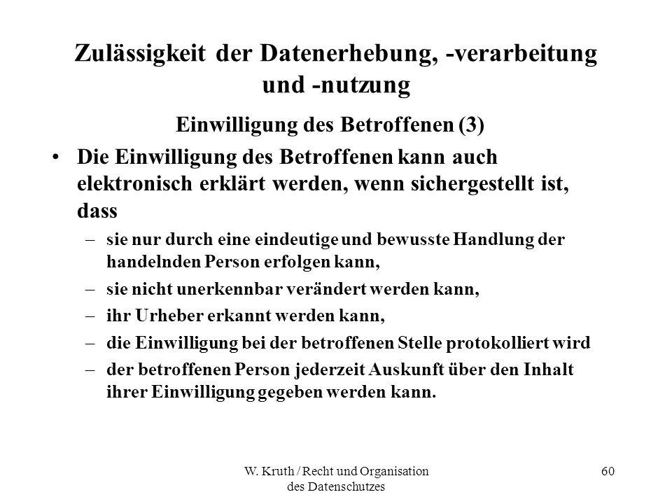 W. Kruth / Recht und Organisation des Datenschutzes 60 Zulässigkeit der Datenerhebung, -verarbeitung und -nutzung Einwilligung des Betroffenen (3) Die