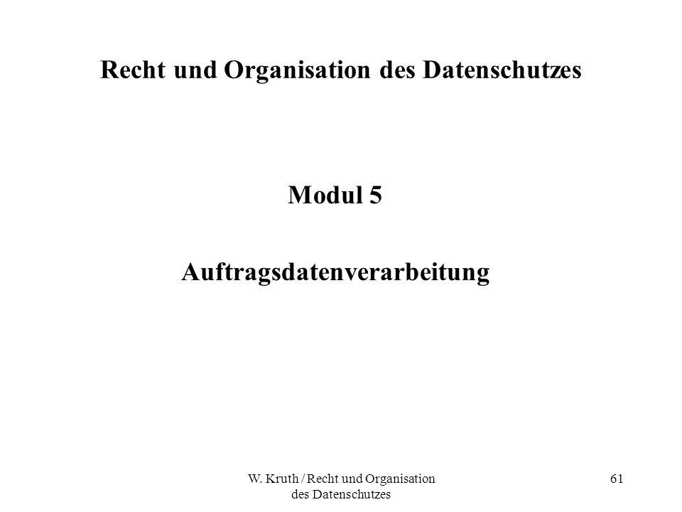 W. Kruth / Recht und Organisation des Datenschutzes 61 Recht und Organisation des Datenschutzes Modul 5 Auftragsdatenverarbeitung