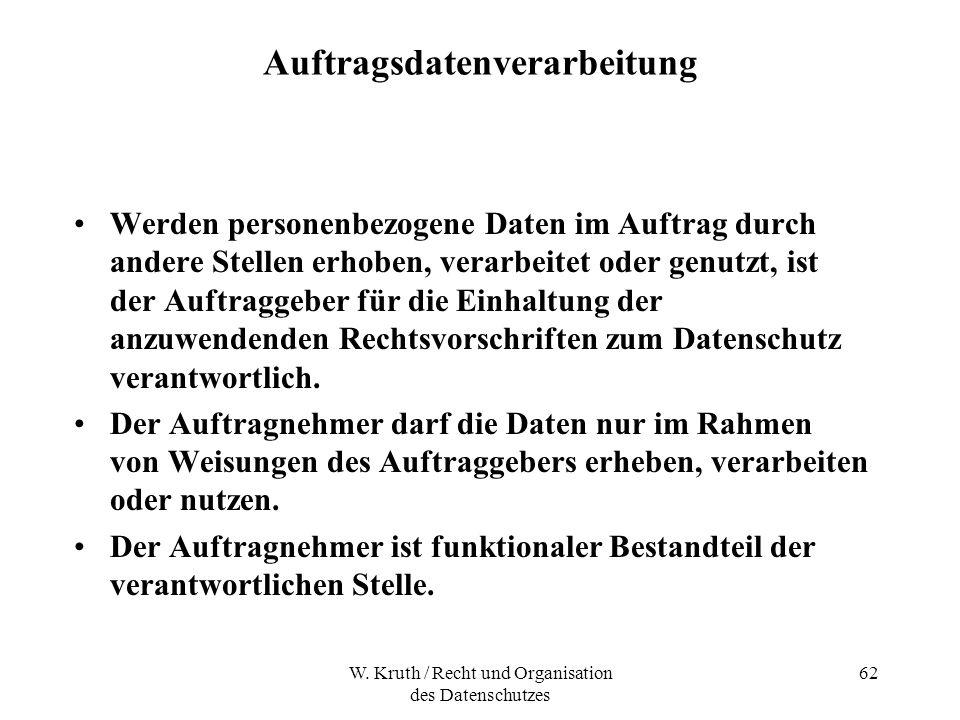 W. Kruth / Recht und Organisation des Datenschutzes 62 Auftragsdatenverarbeitung Werden personenbezogene Daten im Auftrag durch andere Stellen erhoben