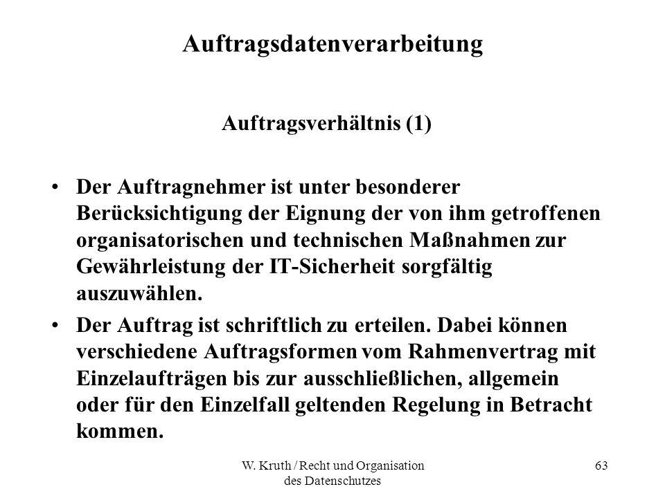 W. Kruth / Recht und Organisation des Datenschutzes 63 Auftragsdatenverarbeitung Auftragsverhältnis (1) Der Auftragnehmer ist unter besonderer Berücks