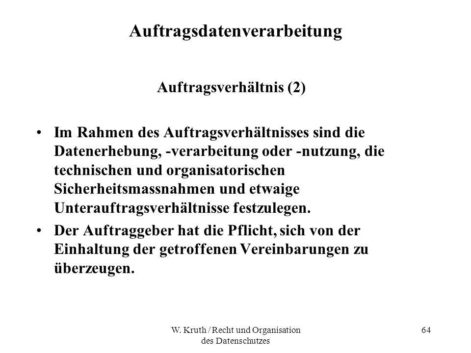 W. Kruth / Recht und Organisation des Datenschutzes 64 Auftragsdatenverarbeitung Auftragsverhältnis (2) Im Rahmen des Auftragsverhältnisses sind die D