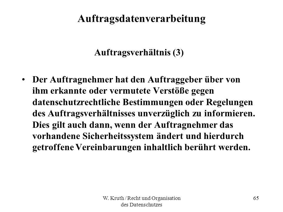 W. Kruth / Recht und Organisation des Datenschutzes 65 Auftragsdatenverarbeitung Auftragsverhältnis (3) Der Auftragnehmer hat den Auftraggeber über vo