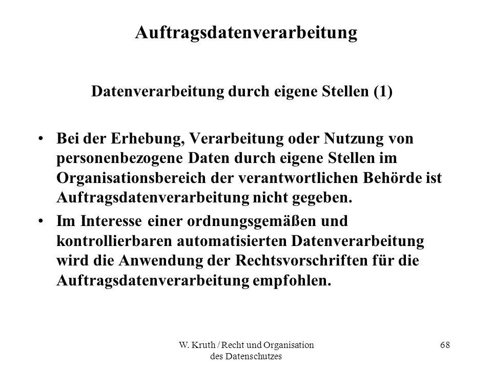 W. Kruth / Recht und Organisation des Datenschutzes 68 Auftragsdatenverarbeitung Datenverarbeitung durch eigene Stellen (1) Bei der Erhebung, Verarbei