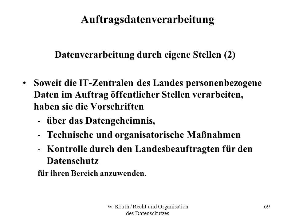 W. Kruth / Recht und Organisation des Datenschutzes 69 Auftragsdatenverarbeitung Datenverarbeitung durch eigene Stellen (2) Soweit die IT-Zentralen de