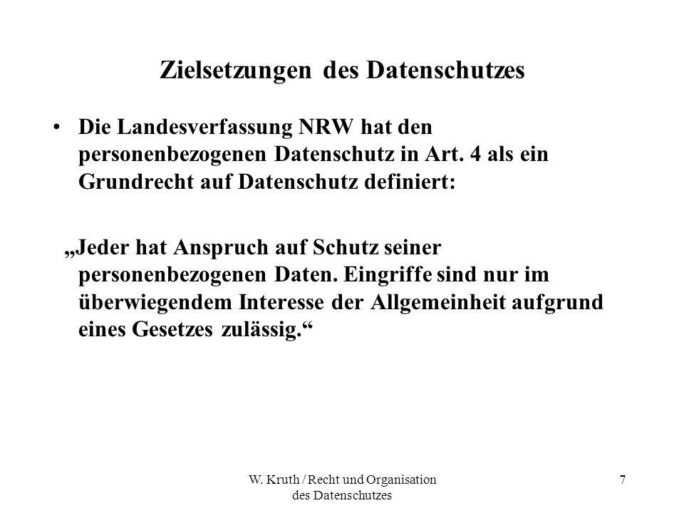 W. Kruth / Recht und Organisation des Datenschutzes 7 Zielsetzungen des Datenschutzes Die Landesverfassung NRW hat den personenbezogenen Datenschutz i
