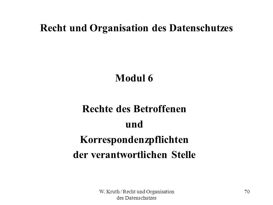 W. Kruth / Recht und Organisation des Datenschutzes 70 Recht und Organisation des Datenschutzes Modul 6 Rechte des Betroffenen und Korrespondenzpflich