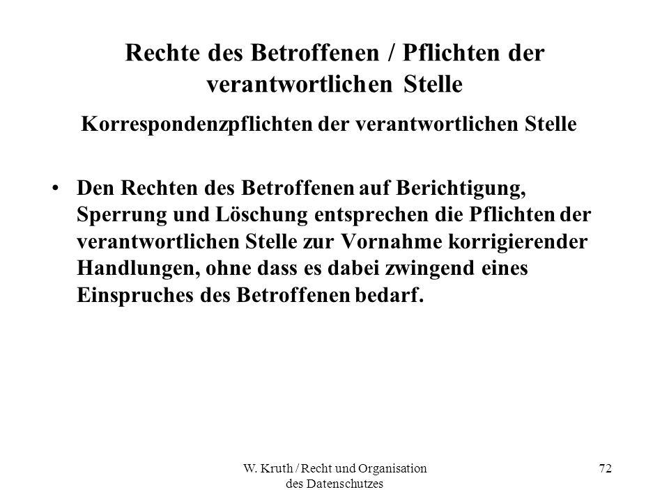W. Kruth / Recht und Organisation des Datenschutzes 72 Rechte des Betroffenen / Pflichten der verantwortlichen Stelle Korrespondenzpflichten der veran