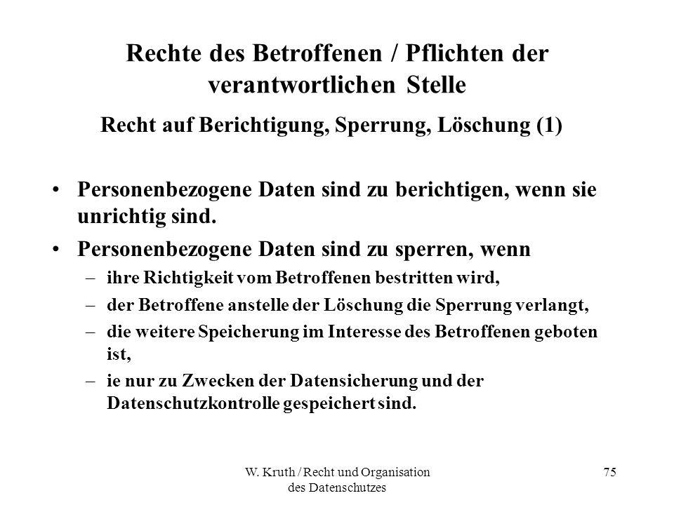 W. Kruth / Recht und Organisation des Datenschutzes 75 Rechte des Betroffenen / Pflichten der verantwortlichen Stelle Recht auf Berichtigung, Sperrung