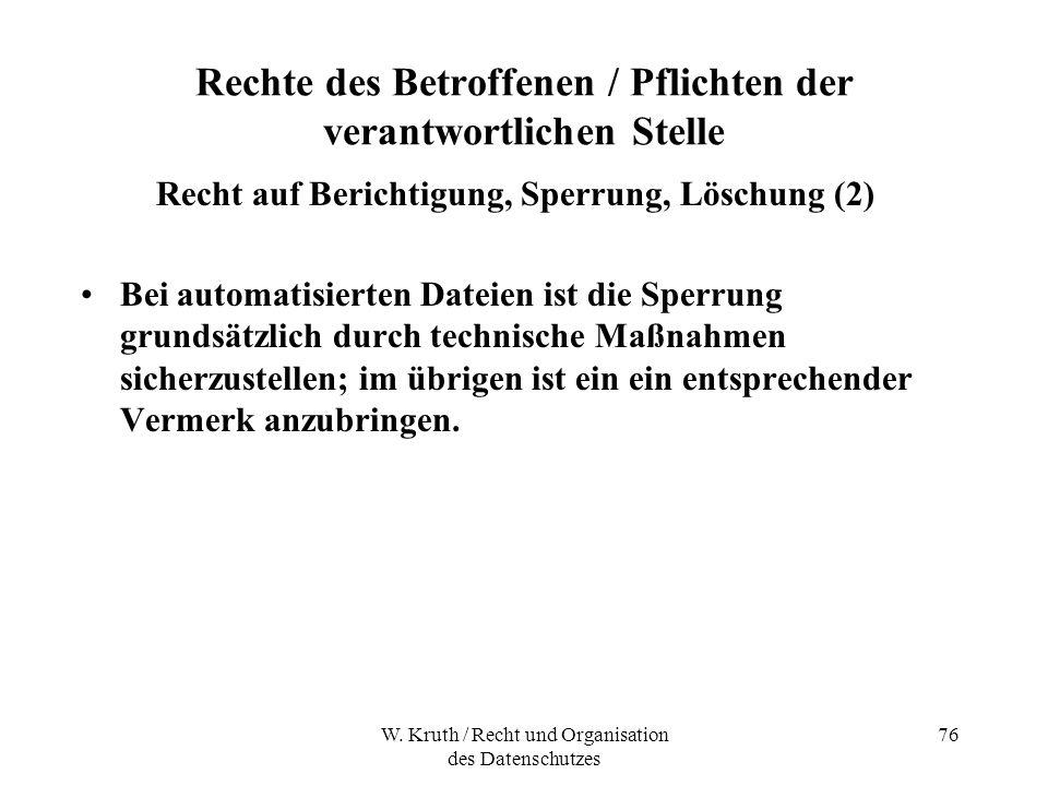 W. Kruth / Recht und Organisation des Datenschutzes 76 Rechte des Betroffenen / Pflichten der verantwortlichen Stelle Recht auf Berichtigung, Sperrung