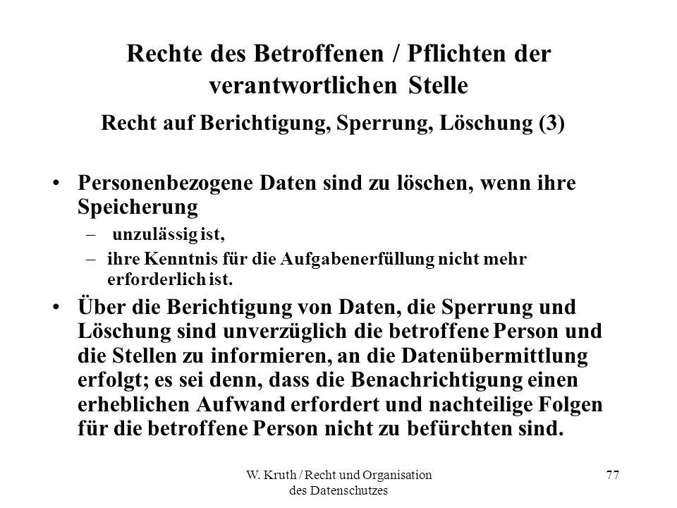 W. Kruth / Recht und Organisation des Datenschutzes 77 Rechte des Betroffenen / Pflichten der verantwortlichen Stelle Recht auf Berichtigung, Sperrung