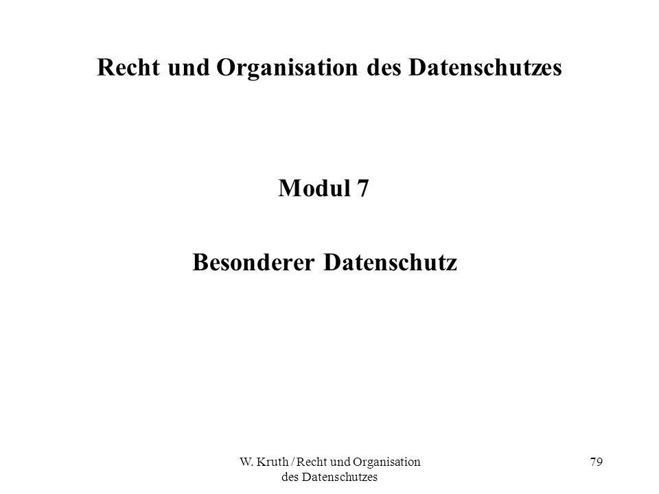 W. Kruth / Recht und Organisation des Datenschutzes 79 Recht und Organisation des Datenschutzes Modul 7 Besonderer Datenschutz