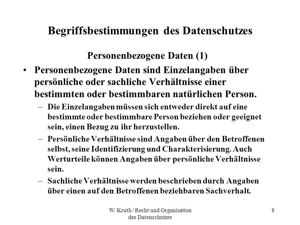 W. Kruth / Recht und Organisation des Datenschutzes 8 Begriffsbestimmungen des Datenschutzes Personenbezogene Daten (1) Personenbezogene Daten sind Ei