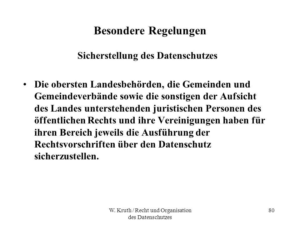 W. Kruth / Recht und Organisation des Datenschutzes 80 Besondere Regelungen Sicherstellung des Datenschutzes Die obersten Landesbehörden, die Gemeinde
