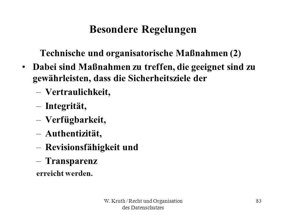 W. Kruth / Recht und Organisation des Datenschutzes 83 Besondere Regelungen Technische und organisatorische Maßnahmen (2) Dabei sind Maßnahmen zu tref