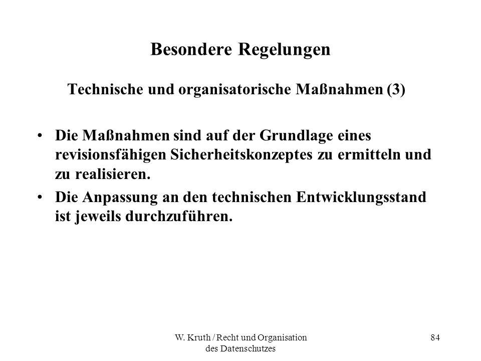 W. Kruth / Recht und Organisation des Datenschutzes 84 Besondere Regelungen Technische und organisatorische Maßnahmen (3) Die Maßnahmen sind auf der G