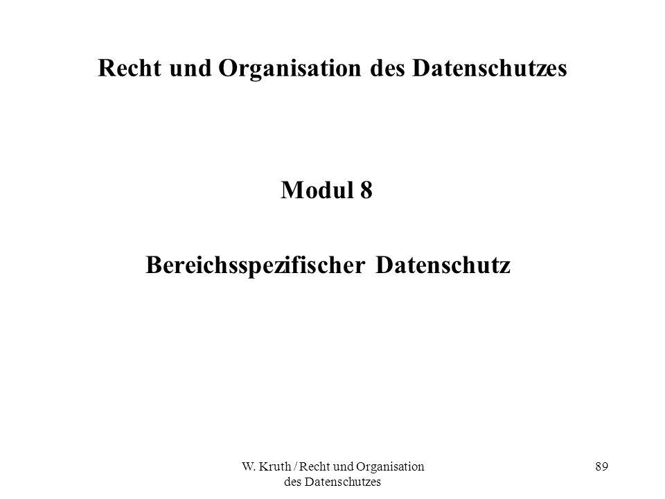 W. Kruth / Recht und Organisation des Datenschutzes 89 Recht und Organisation des Datenschutzes Modul 8 Bereichsspezifischer Datenschutz