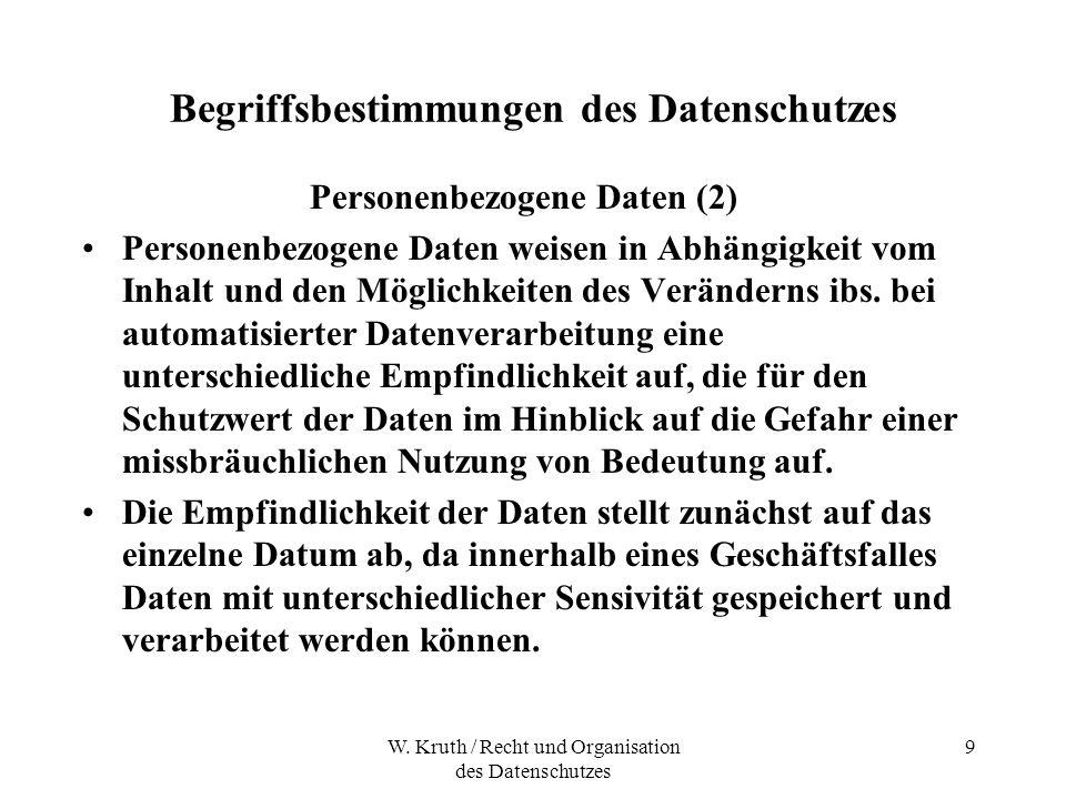 W. Kruth / Recht und Organisation des Datenschutzes 9 Begriffsbestimmungen des Datenschutzes Personenbezogene Daten (2) Personenbezogene Daten weisen