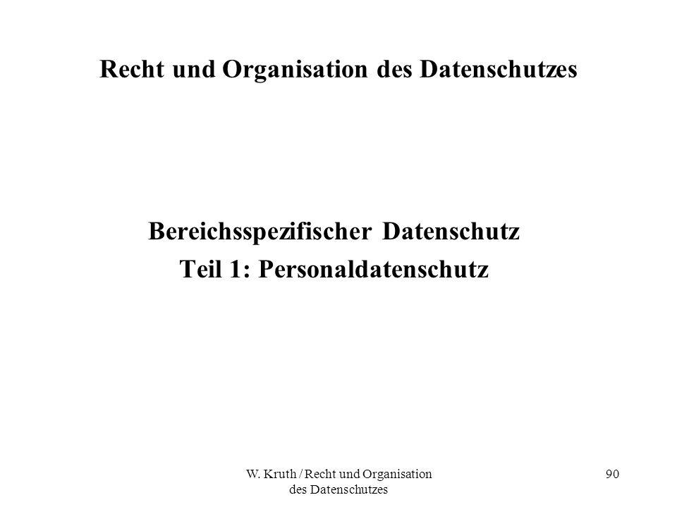 W. Kruth / Recht und Organisation des Datenschutzes 90 Recht und Organisation des Datenschutzes Bereichsspezifischer Datenschutz Teil 1: Personaldaten