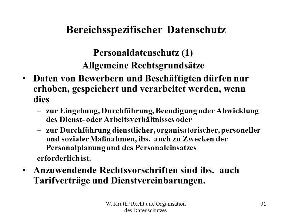 W. Kruth / Recht und Organisation des Datenschutzes 91 Bereichsspezifischer Datenschutz Personaldatenschutz (1) Allgemeine Rechtsgrundsätze Daten von